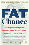 Fat Chance: Beating the Odds Against Sugar, Processed Food, Obesity, and Diseas