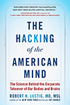The Hacking of the American Mind, The Science Behind the Corporate Takeover of our Bodies and Brains